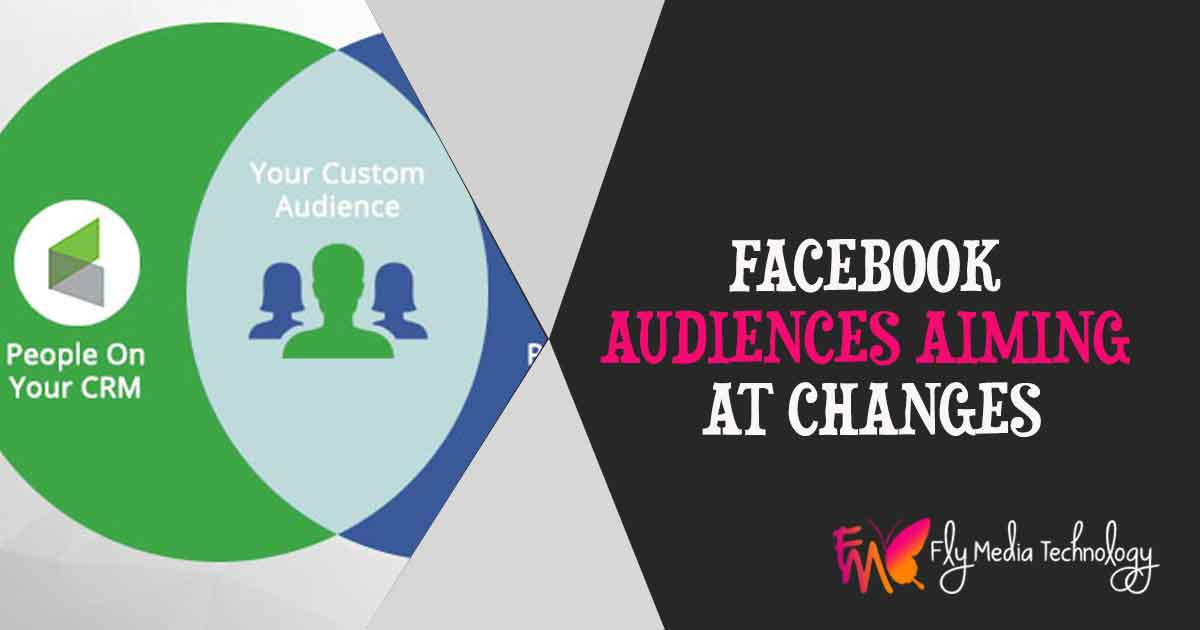 FACEBOOK AUDIENCES AIMING AT CHANGES