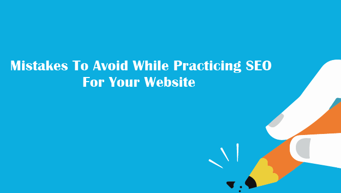 Mistakes To Avoid While Practicing SEO For Your Website