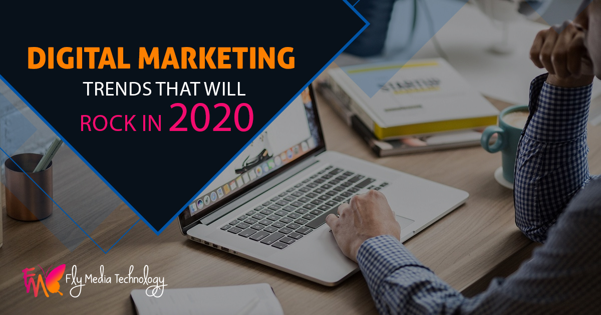 Digital marketing trends that will rock in 2020