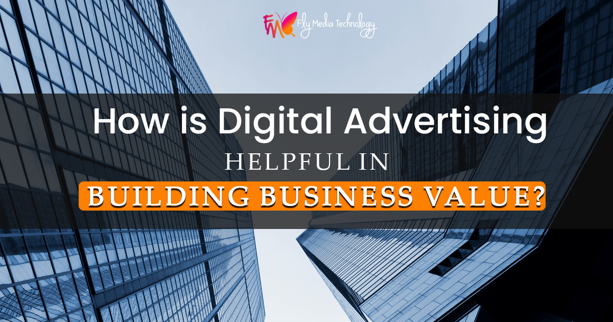 How is digital advertising helpful in building business value