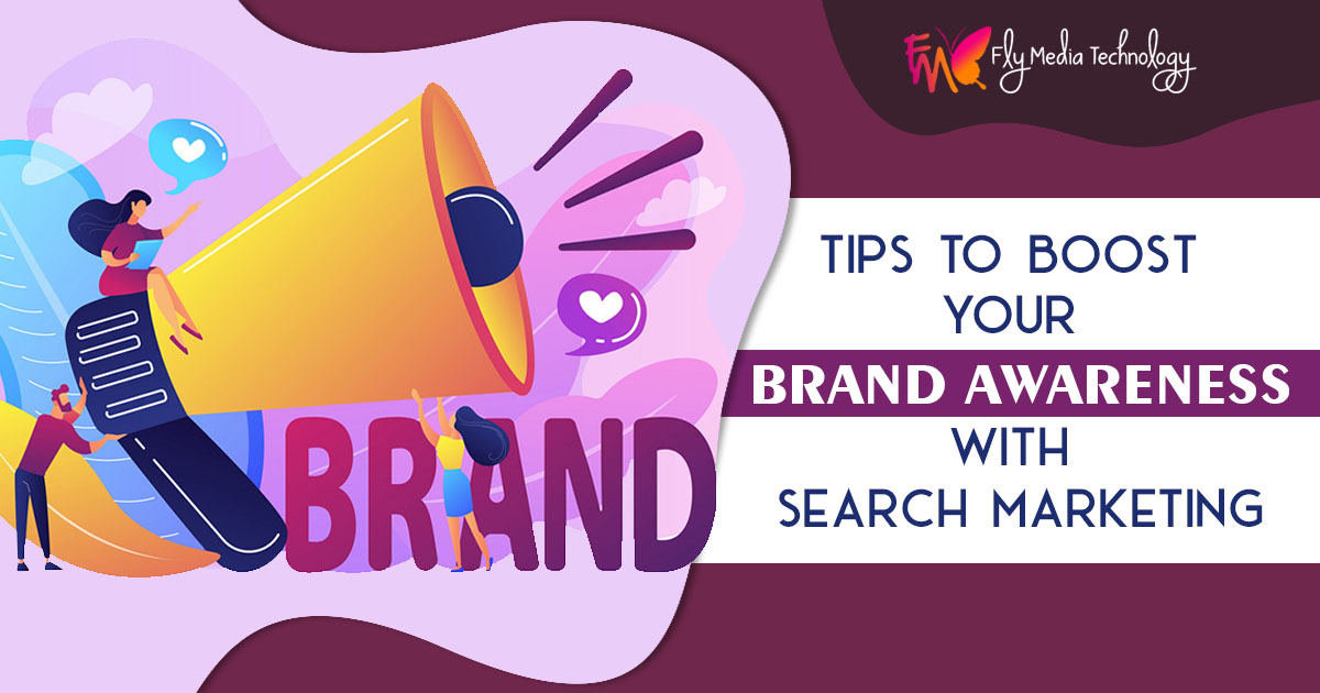 Tips to Boost Your Brand Awareness with Search Marketing