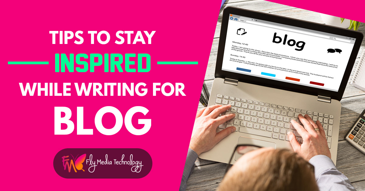 Tips to stay inspired while writing for a blog