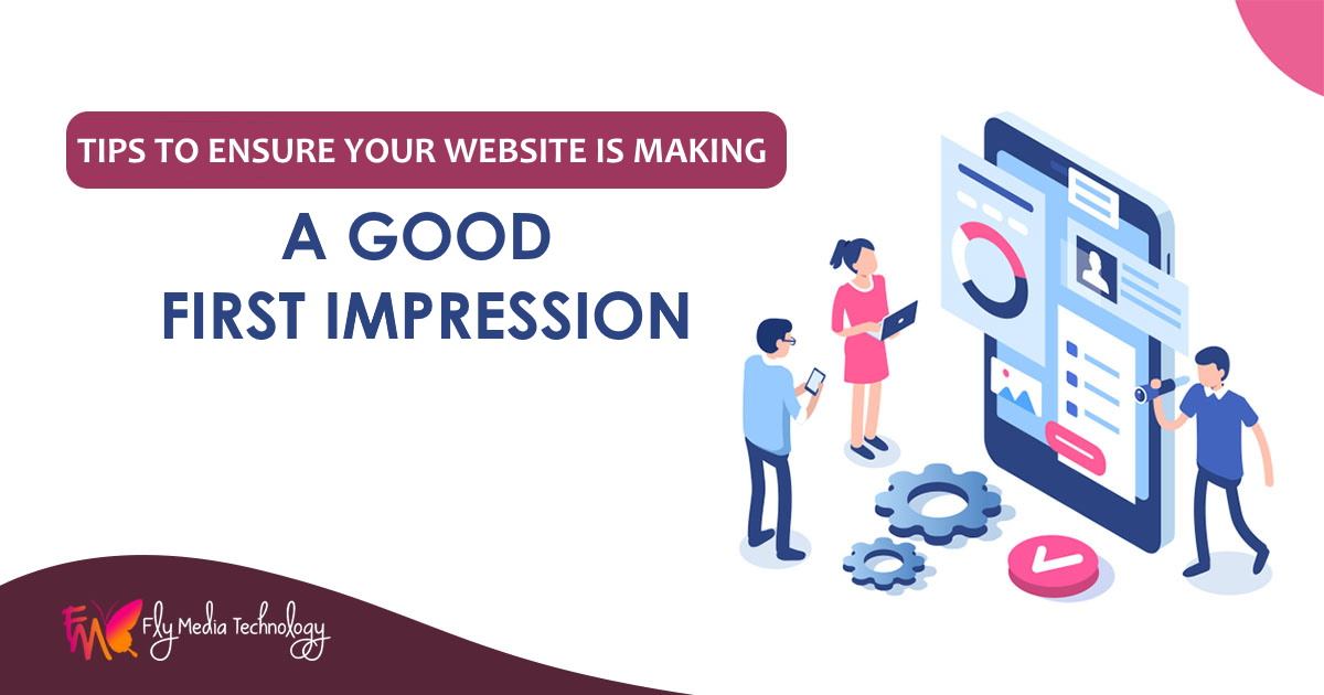 Tips To Ensure Your Website is Making a Good First Impression