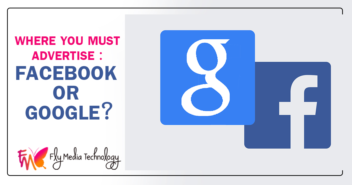 Where you must advertise : Facebook or Google?