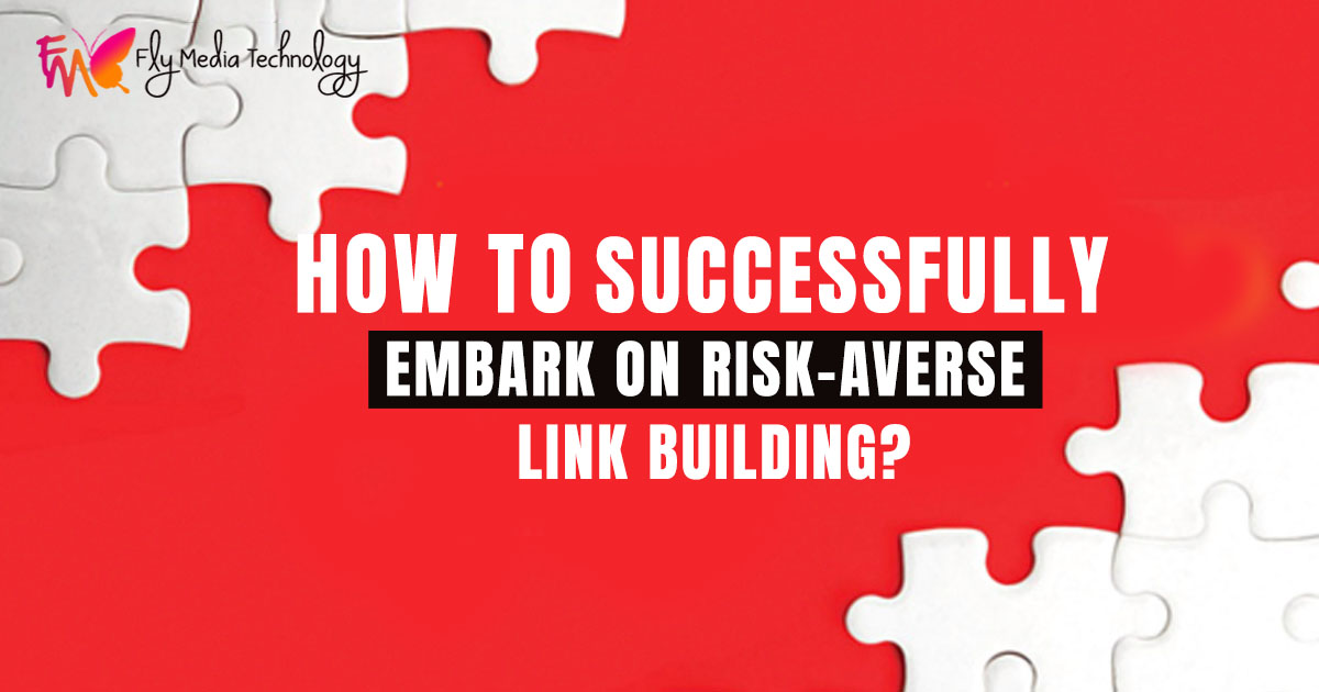 How to Successfully Embark on Risk-Averse Link Building