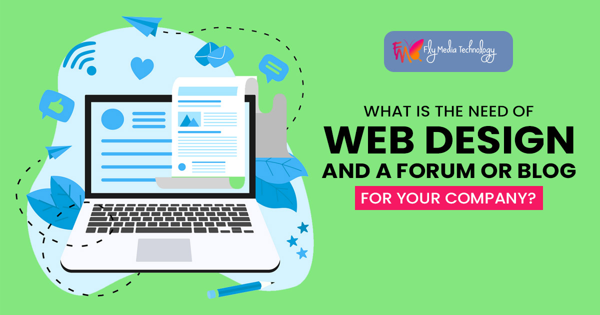 What is the need of web design and a forum or blog for your company?