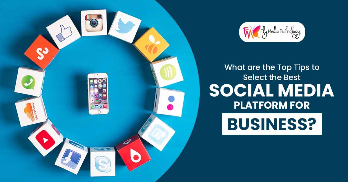 What are the top tips to select the best social media platform for business?