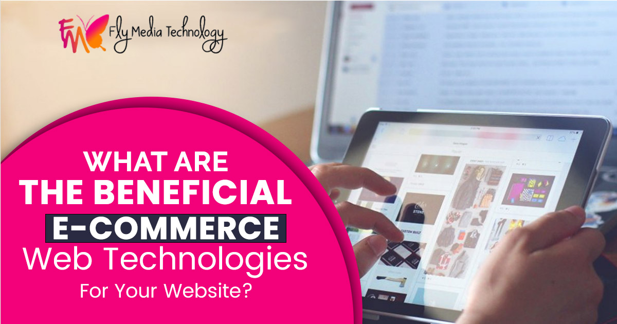 What are the beneficial e-commerce web technologies for your website