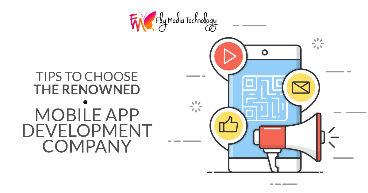 What are the tips to choose the renowned mobile app development company