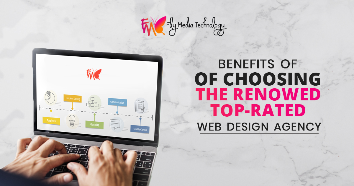 Why is it beneficial to choose the renowned and top-rated web design agency?