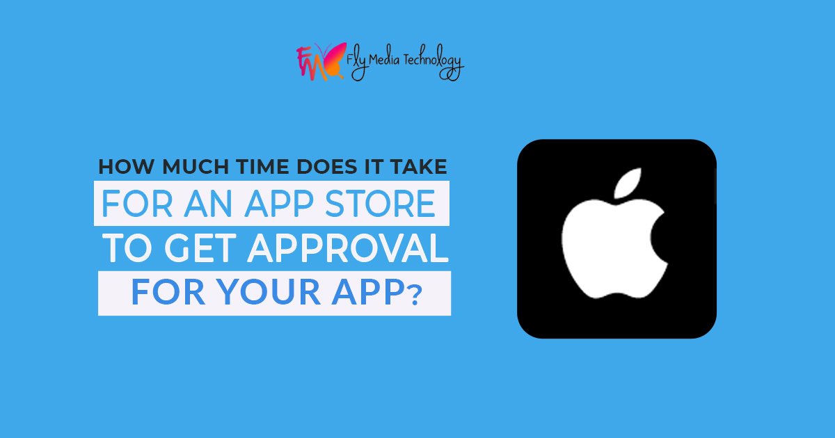 How much time does it take for an app store to get approval for your app