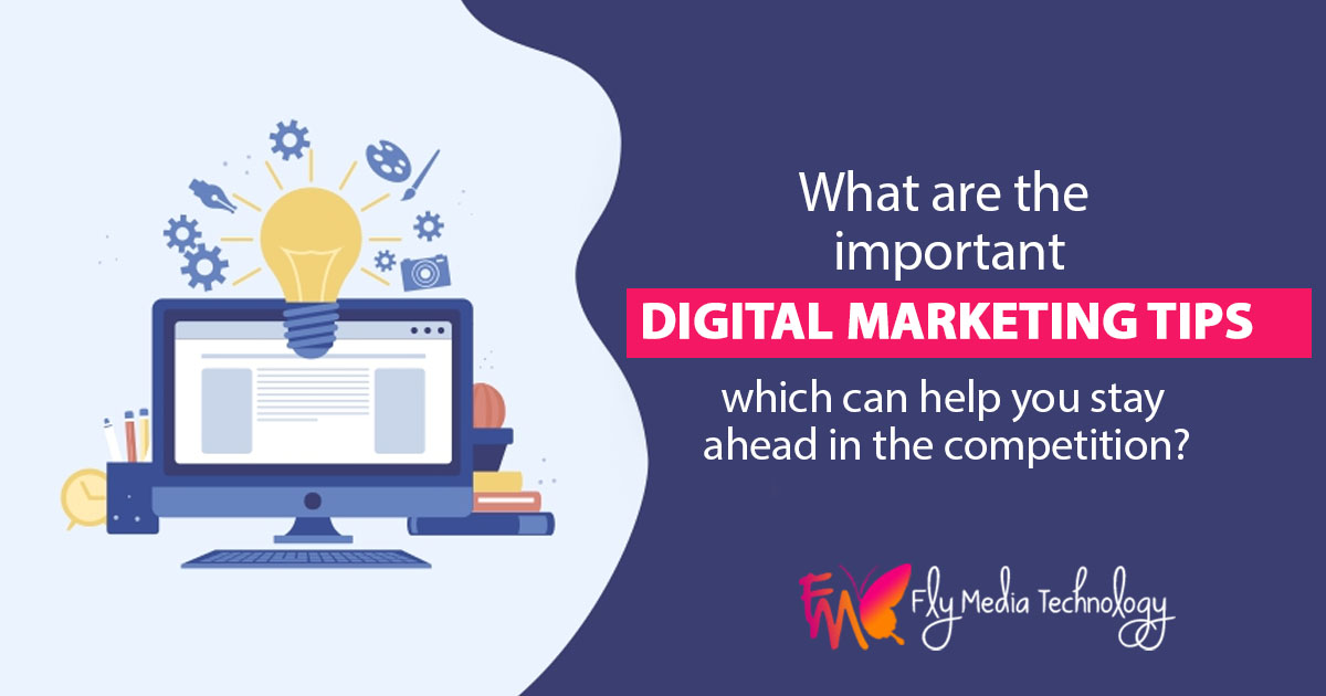 What are the important digital marketing tips which can help you stay ahead in the competition 2020?