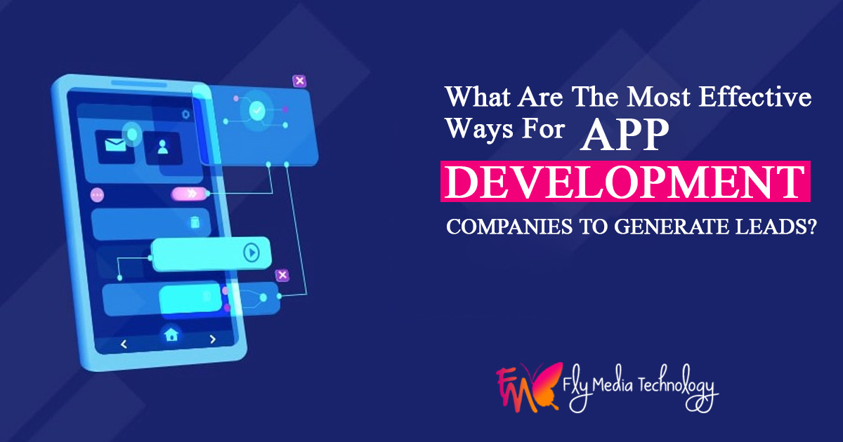 What are the most effective ways for app development companies to generate leads