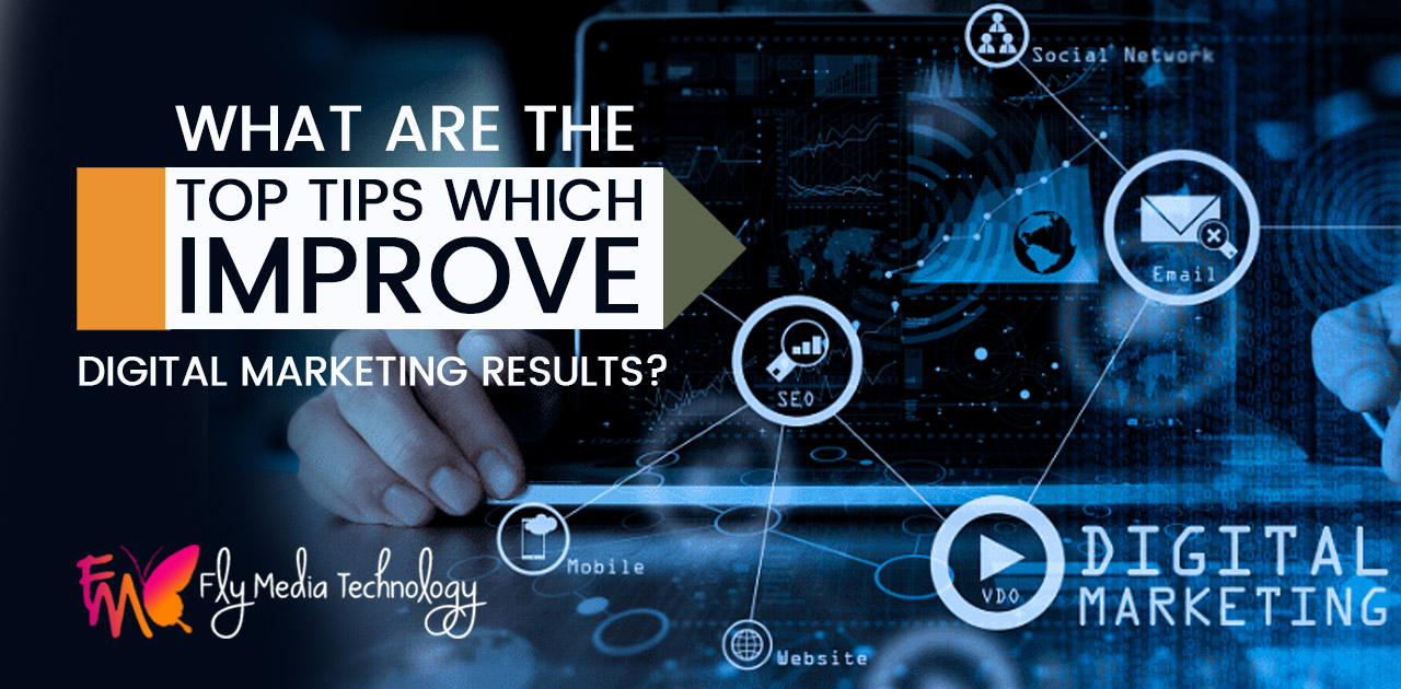 What are the top tips which improve digital marketing results