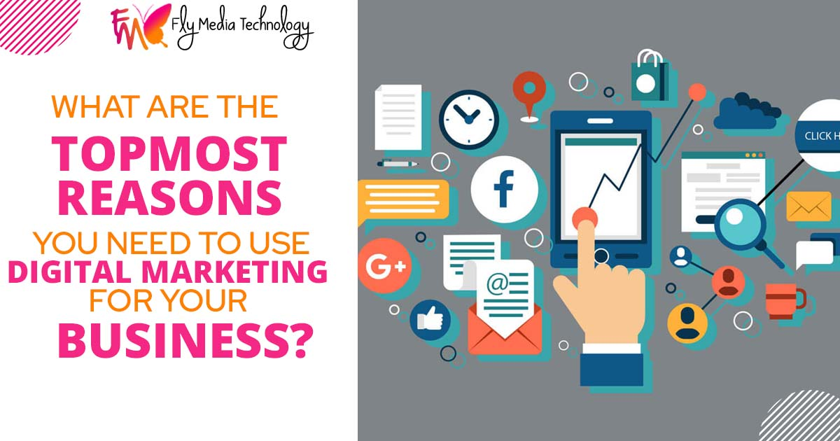 What are the topmost reasons you need to use digital marketing for your business