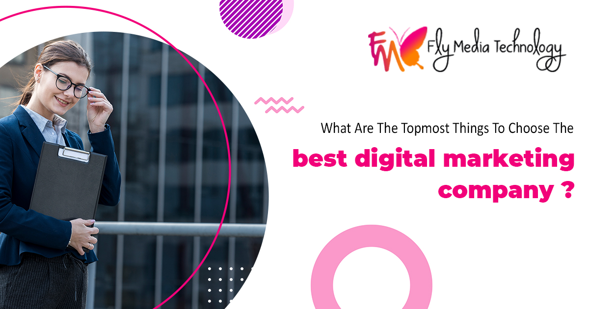 What are the topmost things to choose the best digital marketing company
