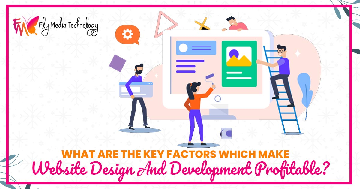 What are the key factors which make website design and development profitable?