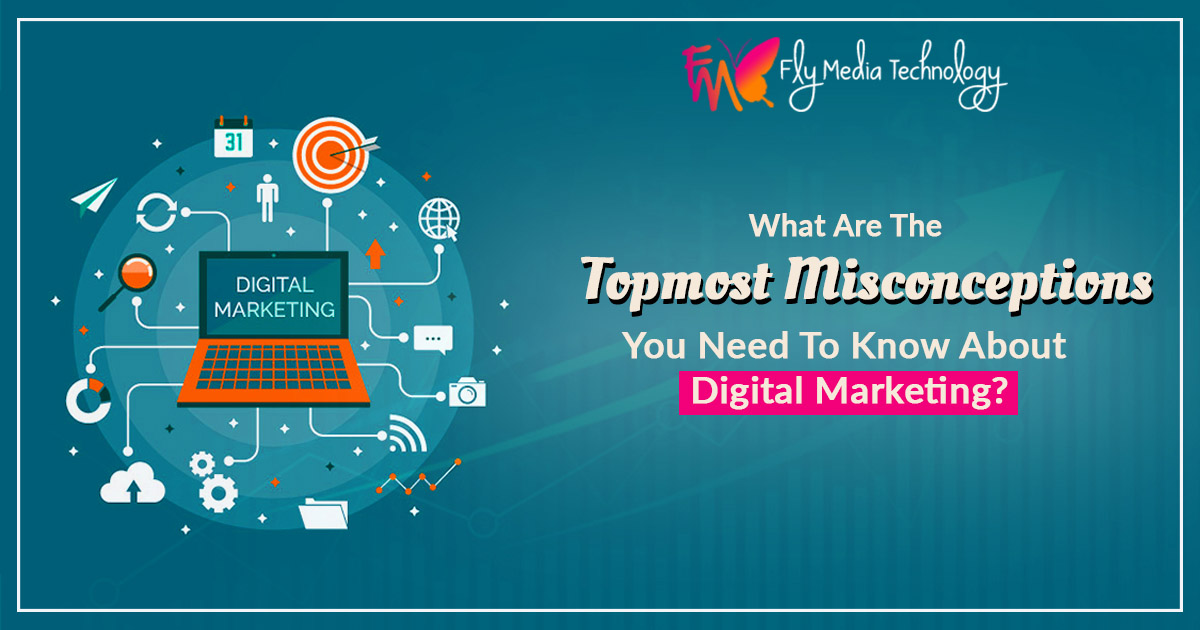 What are the topmost misconceptions you need to know about Digital Marketing?