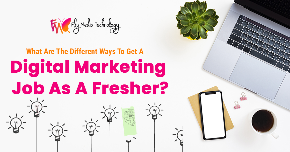 What-are-the-different-ways-to-get-a-digital-marketing-job-as-a-fresher