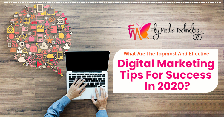 What are the topmost and effective digital marketing tips for success in 2020?