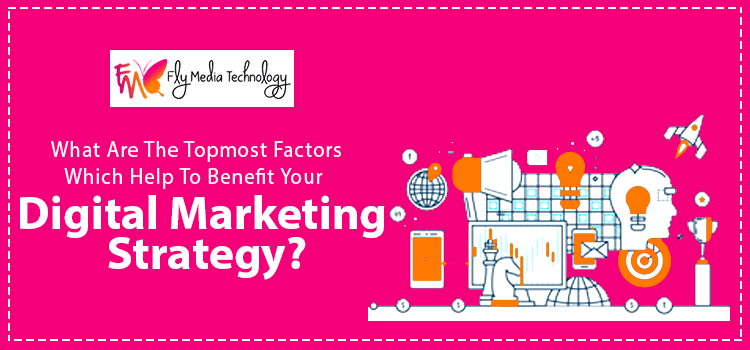 What-are-the-topmost-factors-which-help-to-benefit-your-digital-marketing-strategy