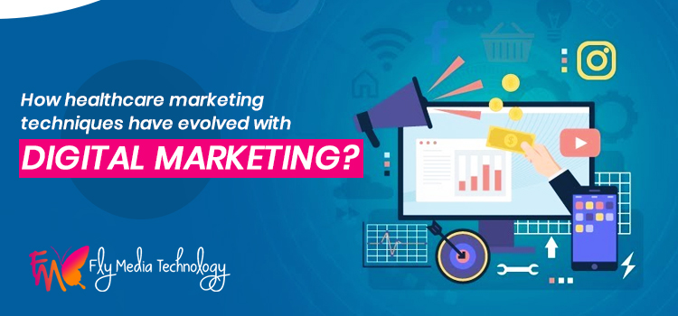 How healthcare marketing techniques have evolved with digital marketing?