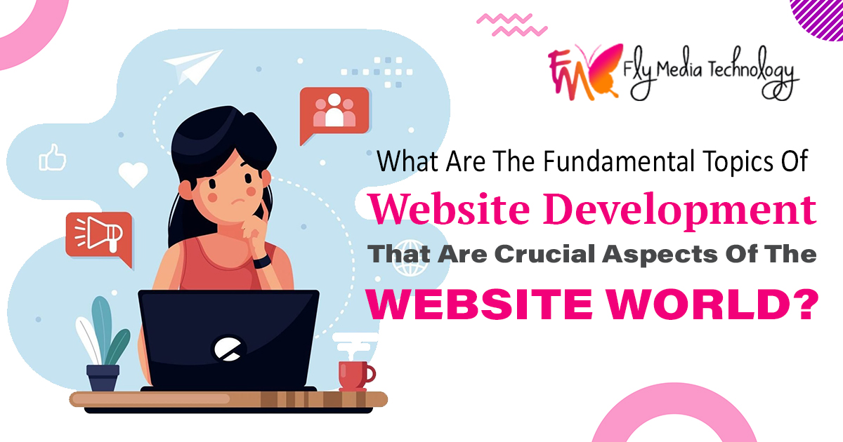 What-are-the-fundamental-topics-of-website-development-that-are-crucial-aspects-of-the-website-world