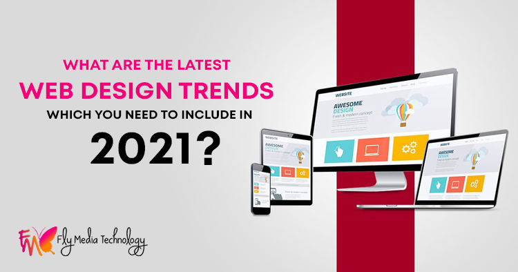 What-are-the-latest-web-design-trends-which-you-need-to-include-in-2021