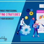 What are the topmost professional digital marketing strategies which benefit your business