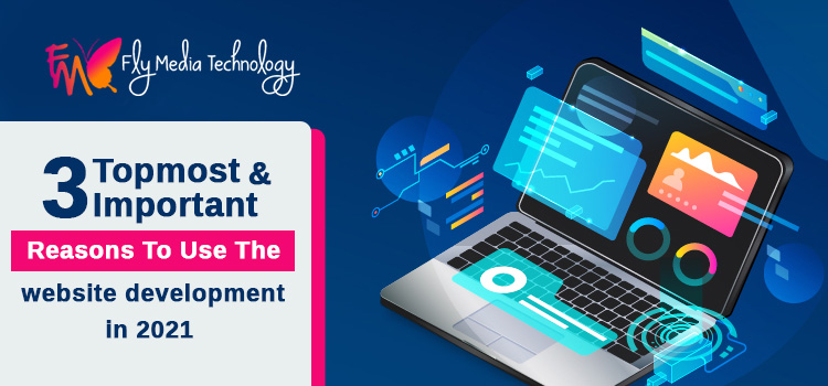 3 topmost and important reasons to use the website development in 2021