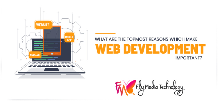 What are the topmost reasons which make website development important?