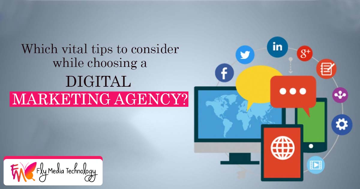 Which vital tips to consider while choosing a digital marketing agency?
