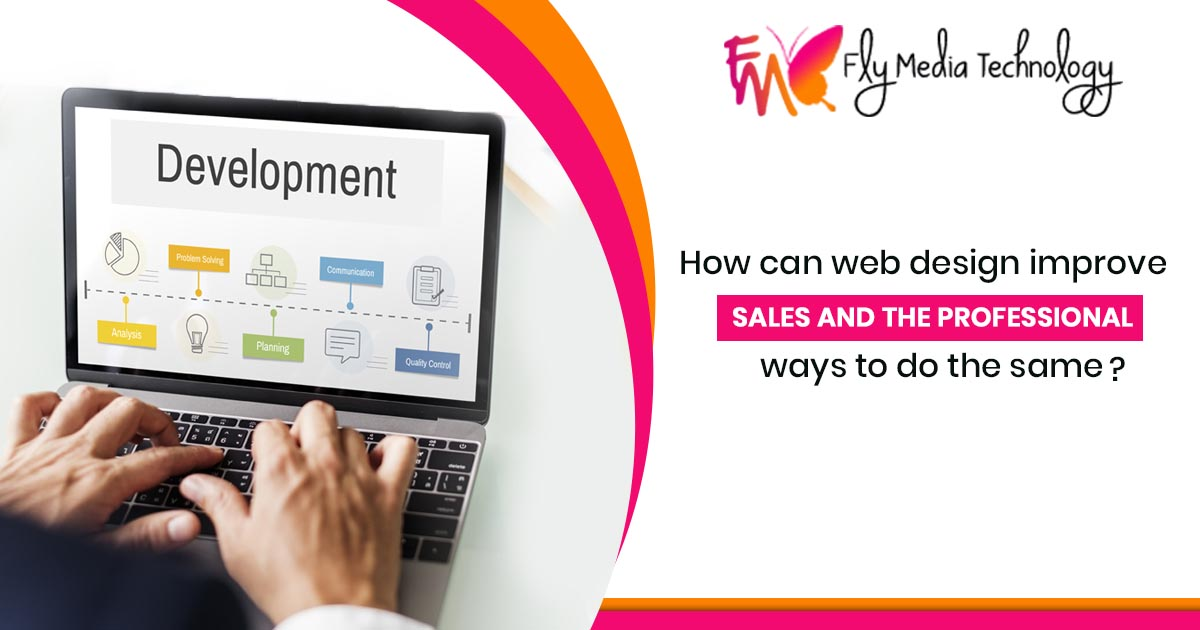 How can web design improve sales and the professional ways to do the same?