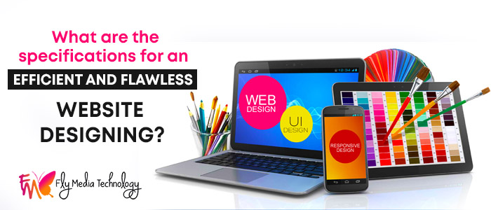 What are the specifications for an efficient and flawless website designing?