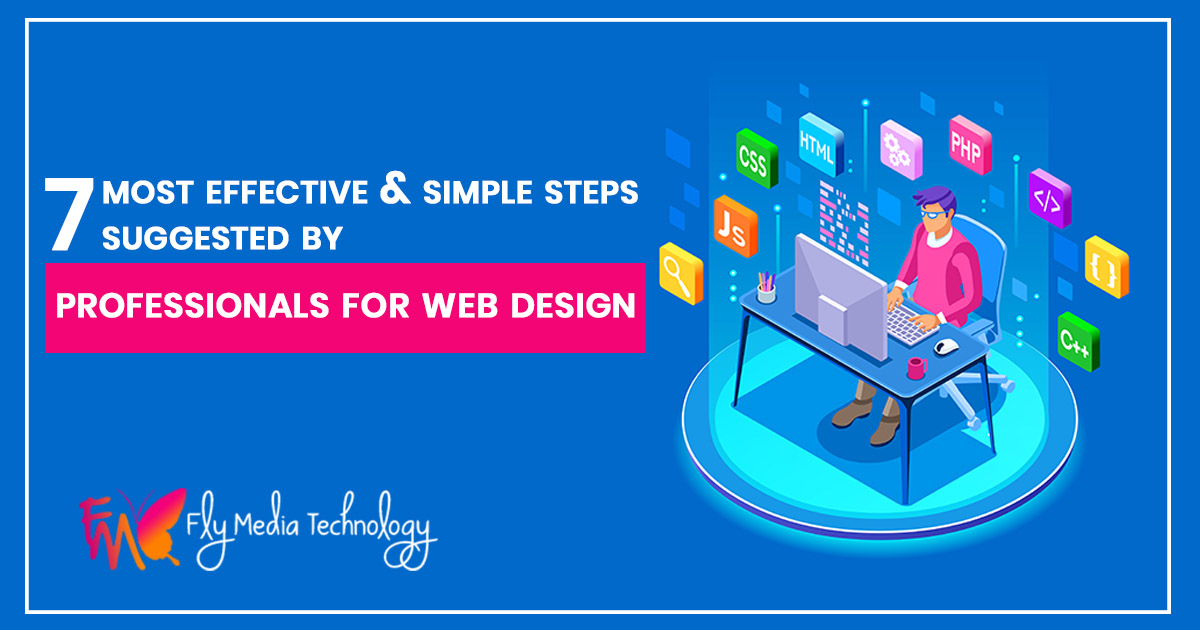 7 most effective and simple steps suggested by professionals for web design
