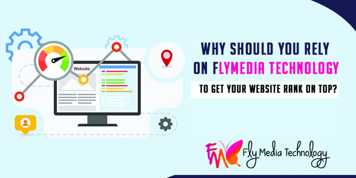 Why should you rely on Flymedia Technology to get your website rank on top