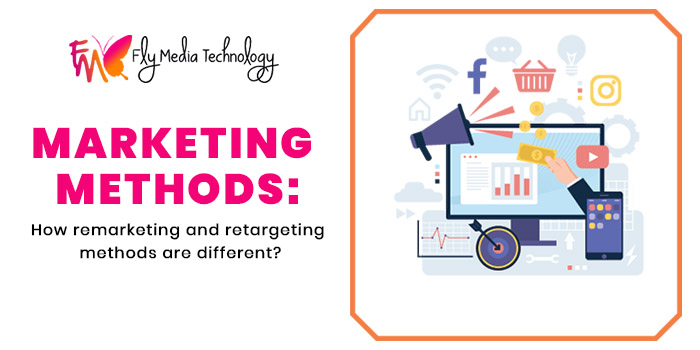 Marketing Methods How remarketing and retargeting methods are different