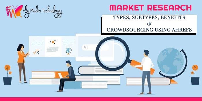 Market research Types, Subtypes, Benefits & Crowdsourcing using Ahrefs