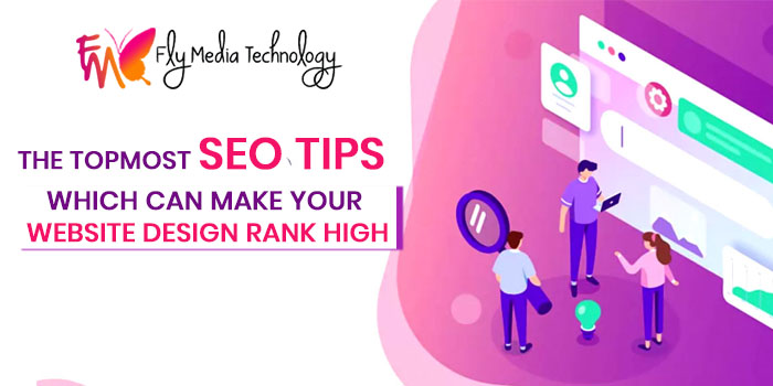 The topmost SEO tips which can make your website design rank high