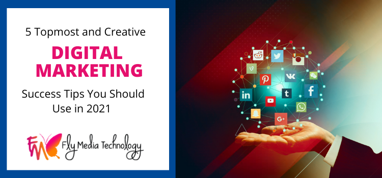 5 topmost and creative digital marketing success tips you should use in 2021