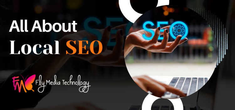 Get To Know each and everything about local SEO – Techniques & Benefits