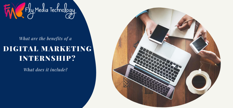 What are the benefits of a digital marketing internship? What does it include?