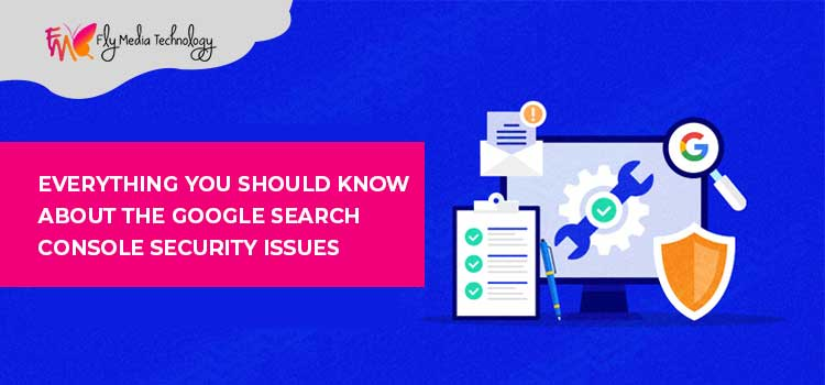 Everything you should know about the Google Search Console Security Issues