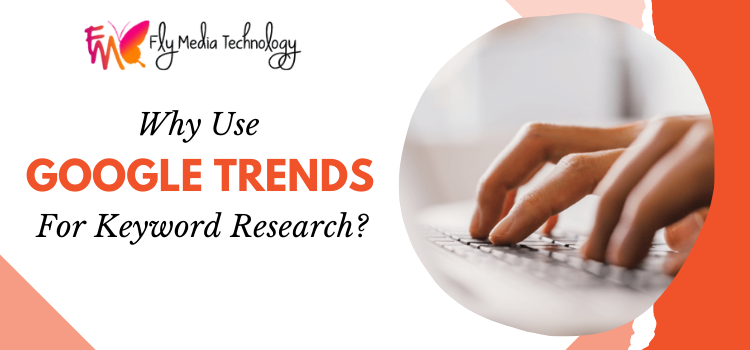 _Why Use Google Trends For Keyword Research