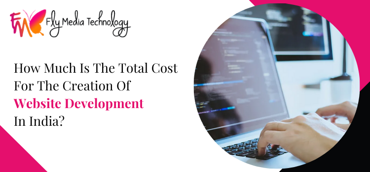How much is the total cost for the creation of websitee development in India